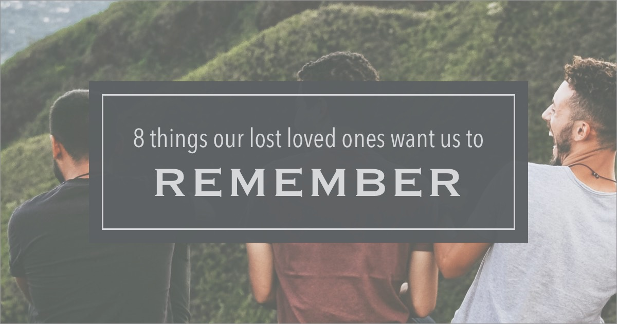 8 things loved ones want us to remember