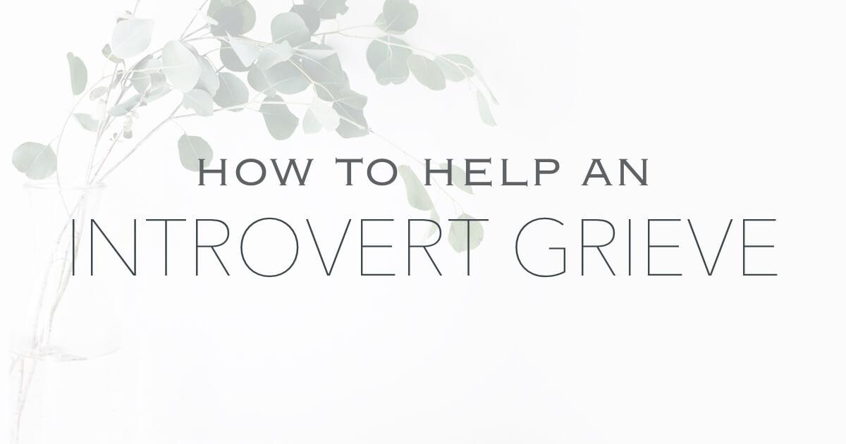 Help introvert grieve