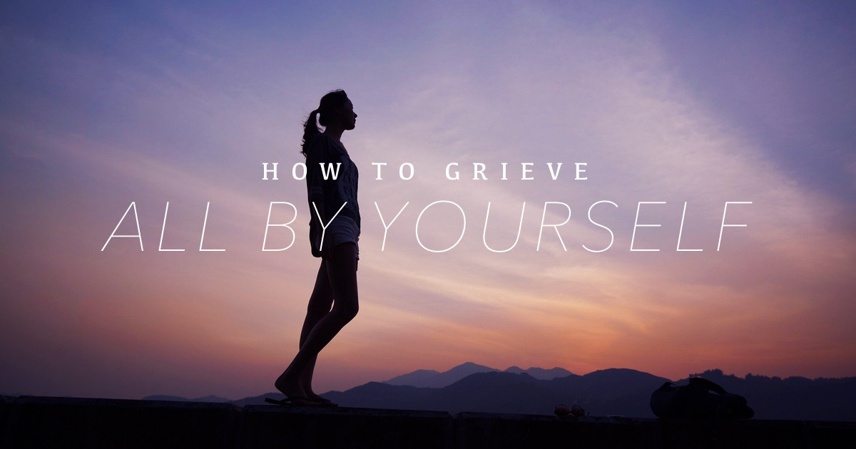 How to grieve all by yourself 2