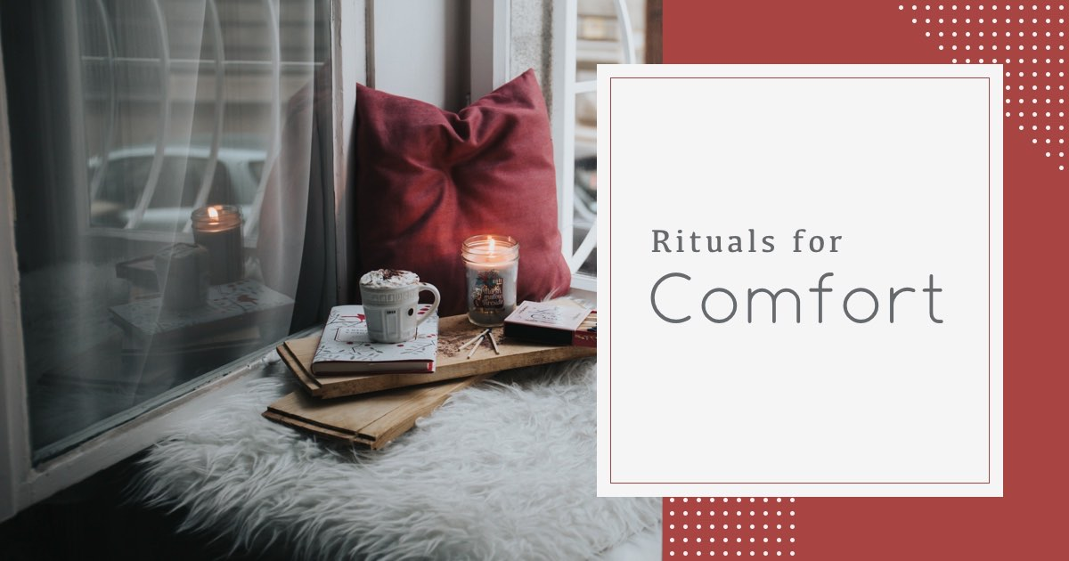Rituals for comfort